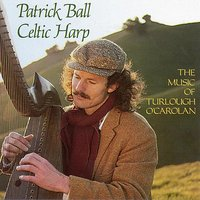 Celtic Harp, Vol. I: The Music of Turlough O'Carolan — Patrick Ball