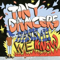Hannah, We Know — Tiny Dancers