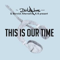 This Is Our Time (The Dick & Jane Project and Berwick Alternative K-8 Present) — The Dick & Jane Project
