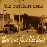 There's No Place Like Home — The Restless Sons