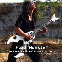 Tears from Earth and Answer from Heaven — Fuad Monster