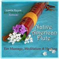 Native American Flute for Massage, Meditation & Healing (With Nature Sounds & New Age Flutes For Yoga, Massage, Spa & Reiki) — Jessita Reyes, Ben Tavera King, Komuso