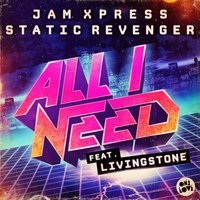 All I Need — Jam Xpress, Static Revenger feat. Livingstone