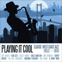 Playing It Cool - Classic West Coast Jazz 1953-1961 — сборник