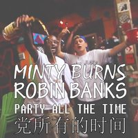 Party All the Time — Minty Burns, Robin Banks
