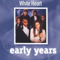 The Early Years - Whiteheart — Whiteheart
