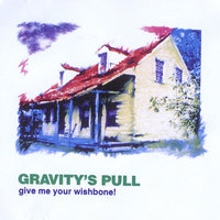 give me your wishbone! — Gravity's Pull