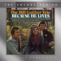 Because He Lives — Bill Gaither Trio