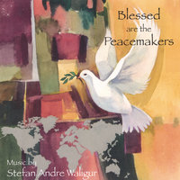 Blessed are the Peacemakers — Stefan Andre Waligur