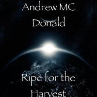 Ripe for the Harvest — Andrew MC Donald