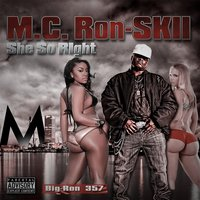 She so Right — M.C. Ron-Skii