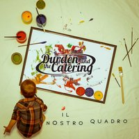 Il nostro quadro — Durden, The Catering, Durden, The Catering