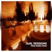 Deep Golden Souls — Dual Sessions