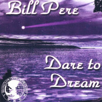Dare to Dream — Bill Pere