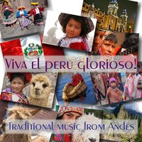 Viva el Peru Glorioso: Traditional Music From Andes — сборник