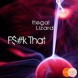 Illegal Lizard - F$#k That