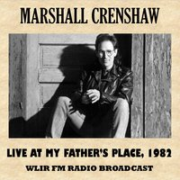 Live at My Father's Place, 1982 — Marshall Crenshaw