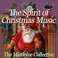 The Spirit Of Christmas Music — The Mistletoe Collective
