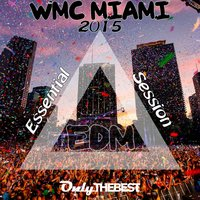 EDM WMC Miami 2015 Essential Session — сборник