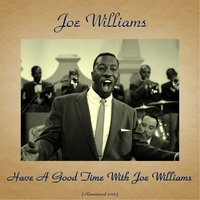 "Have a Good Time with Joe Williams — Joe Williams, Harry ""Sweets"" Edison"