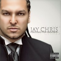 Destined for Greatness — Jay Chris