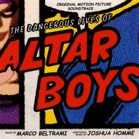 The Dangerous Lives of Altar Boys — Marco Beltrami, Joshua Homme, Marco Beltrami, Joshua Homme