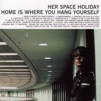 Home is Where You Hang Yourself — Her Space Holiday