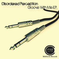 Groove With Me EP — Disordered Perception
