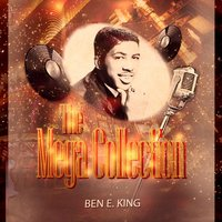 The Mega Collection — Ben E. King