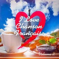 I Love French Chanson (Best Classic French Songs), Vol. 2 — сборник