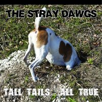 Tall Tails All True — The Stray Dawgs