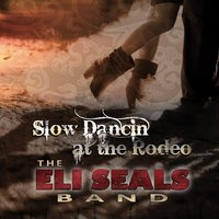 Slow Dancin' At the Rodeo — The Eli Seals Band
