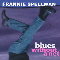 Blues Without a Net — Frankie Spellman
