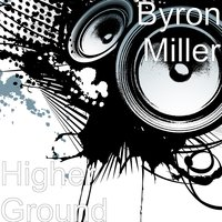 Higher Ground — Byron Miller