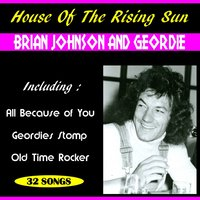 House of the Rising Sun — Brian Johnson, Geordie, Brian Johnson and Geordie