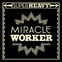 Miracle Worker — SuperHeavy