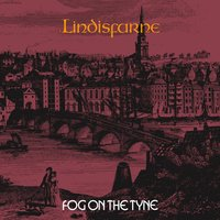 Fog On The Tyne — Lindisfarne