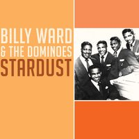Stardust — Billy Ward, The Dominos, Billy Ward | The Dominos
