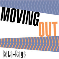 Moving Out — Beta Rays