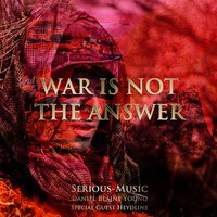 War Is Not the Answer — Serious-Music
