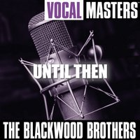 Vocal Mastes: Until Then — The Blackwood Brothers