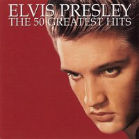 The 50 Greatest Hits — Elvis Presley
