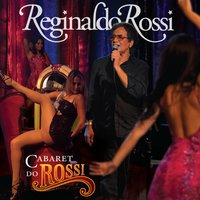 Cabaret do Rossi — Reginaldo Rossi