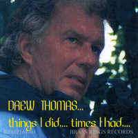 Things I Did, Times I Had — Drew Thomas