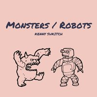 Monsters / Robots — Kenny Sukitch