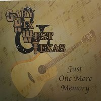 Just One More Memory — Gary Nix, West!Texas