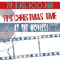 Zip-a-Dee-Doo-Dah! It's Christmas Time at the Movies! — сборник