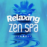 Relaxing Zen Spa — New Age Spa Music, Radio Zen Music, Oasis de Détente et Relaxation, New Age Spa Music|Oasis de Détente et Relaxation|Radio Zen Music