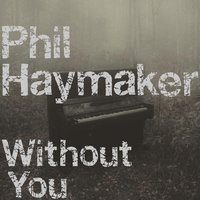 Without You — Phil Haymaker