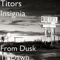 From Dusk Til Dawn — Titors Insignia